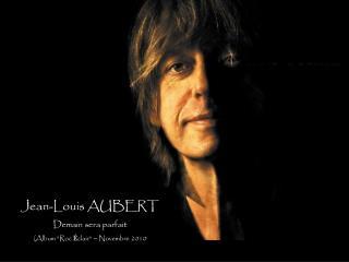 """Jean-Louis AUBERT Demain sera parfait (Album """"Roc  É clair""""  –  Novembre 2010"""