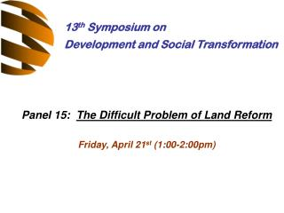 Panel 15:   The Difficult Problem of Land Reform Friday, April 21 st  (1:00-2:00pm)