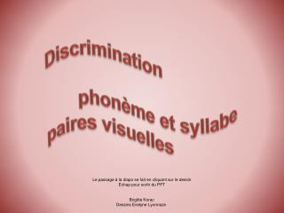 Discrimination        phonème et syllabe paires visuelles