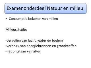 Consumptie belasten van milieu Milieuschade: -vervuilen van lucht, water en bodem