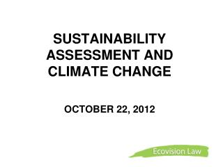 SUSTAINABILITY ASSESSMENT AND CLIMATE CHANGE    OCTOBER 22, 2012