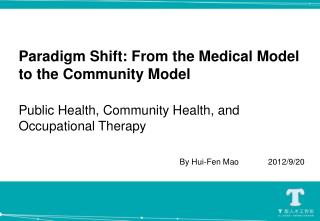 Paradigm  Shift: From  the Medical Model to the Community  Model