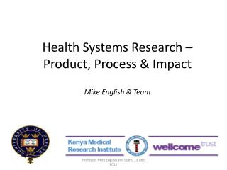 Health Systems Research –  Product, Process & Impact Mike English & Team