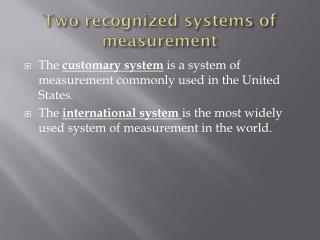 Two recognized systems of measurement