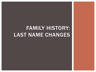 FAMILY HISTORY: Last Name changes