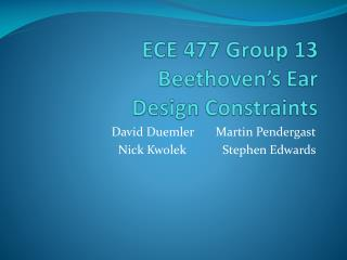 ECE 477 Group 13 Beethoven's Ear Design Constraints