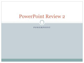 PowerPoint  Review 2