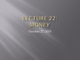 Lecture 22: money
