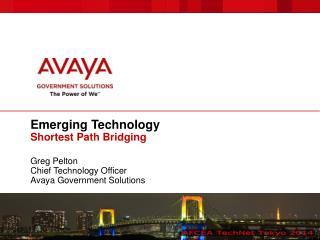 Emerging Technology Shortest Path Bridging Greg Pelton Chief Technology Officer