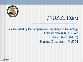 35 U.S.C. 103c  as Amended by the Cooperative Research and Technology Enhancement CREATE Act  Public Law 108-453 Enacted