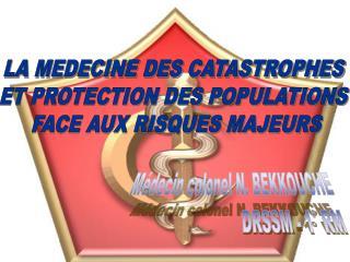 LA MEDECINE DES CATASTROPHES  ET PROTECTION DES POPULATIONS  FACE AUX RISQUES MAJEURS