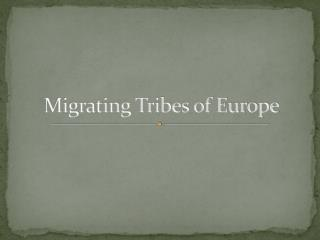 Migrating Tribes of Europe