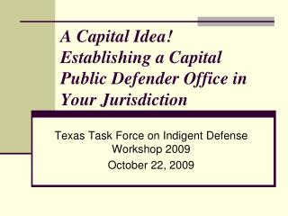 A Capital Idea!  Establishing a Capital Public Defender Office in Your Jurisdiction