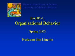 BA105-1:  Organizational Behavior Spring 2005 Professor Jim Lincoln