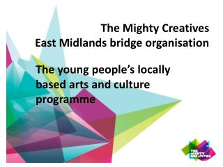 The Mighty Creatives  East Midlands bridge organisation