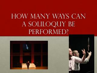 How many ways can a soliloquy be performed?