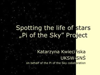 Spotting the life of  stars �Pi of the Sky� Pro ject