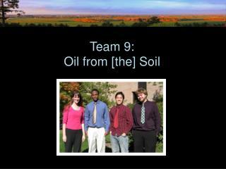 Team 9:  Oil from [the] Soil