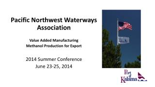 Pacific Northwest Waterways Association  Value Added Manufacturing  Methanol Production for Export
