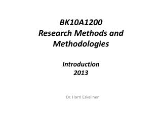 BK10A1200 Research  Methods and  Methodologies Introduction 2013