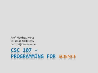 CSC 107 –  Programming For  SCIENCE