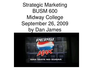 Strategic Marketing BUSM 600 Midway College September 26,  2009 by Dan James