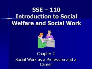 SSE – 110 Introduction to Social Welfare and Social Work