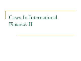 Cases In International Finance: II