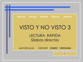 VISTO Y NO VISTO 3 LECTURA  RÁPIDA Sílabas directas MAYÚSCULAS      CENTURY    COMIC VERDANA