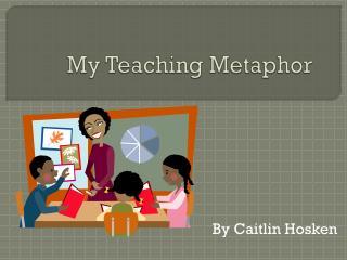 My Teaching Metaphor