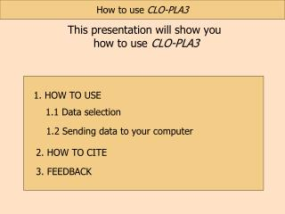 This presentation will show you  how to use  CLO-PLA3