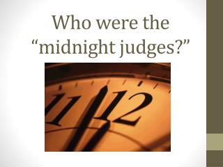"Who were the ""midnight judges?"""