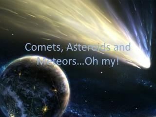 Comets, Asteroids and Meteors…Oh my!