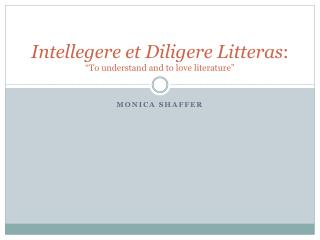 Intellegere  et  Diligere Litteras : �To understand and to love literature�
