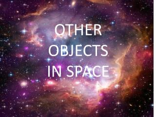 OTHER OBJECTS IN SPACE