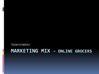 Marketing mix  – ONLINE GROCERS