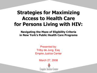 Strategies for Maximizing  Access to Health Care  for Persons Living with HIV:  Navigating the Maze of Eligibility Crite
