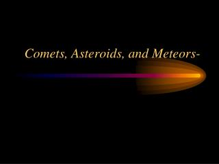 Comets, Asteroids, and  Meteors-