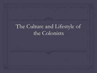 The Culture and Lifestyle of the Colonists