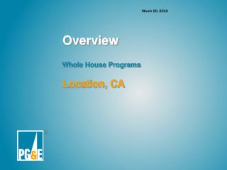 Overview Whole House Programs  Location, CA