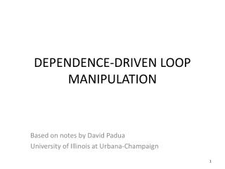 DEPENDENCE-DRIVEN LOOP MANIPULATION