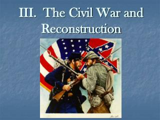 III.  The Civil War and Reconstruction