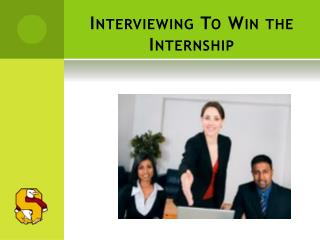 Interviewing To Win the Internship