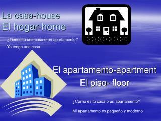 La casa-house      El hogar-home