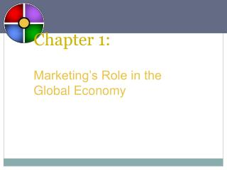 Chapter 1: Marketing's Role in the  Global Economy