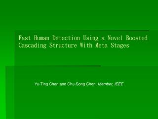 Fast Human Detection Using a Novel Boosted Cascading Structure With Meta Stages