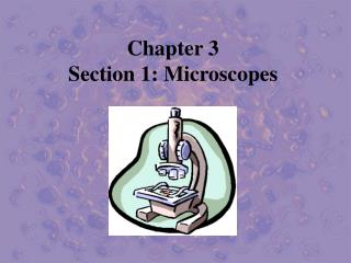 Chapter 3  Section 1: Microscopes