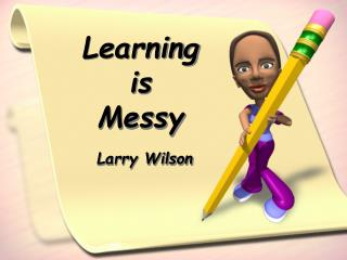 Learning  is  Messy