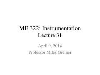 ME 322: Instrumentation Lecture 31