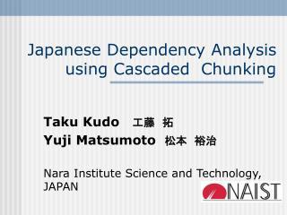 Japanese Dependency Analysis using Cascaded  Chunking